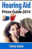 Hearing Aid Prices Guide 2014: Comparing Phonak, Widex, Siemens, Oticon, Starkey, Resound, Unitron