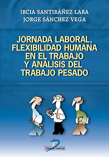 Jornada laboral, flexibilidad humana y análisis del trabajo pesado por Ibcia Santibánez Lara