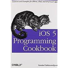 iOS 5 Programming Cookbook: Solutions & Examples for iPhone, iPad, and iPod touch Apps by Vandad Nahavandipoor (2012-02-17)
