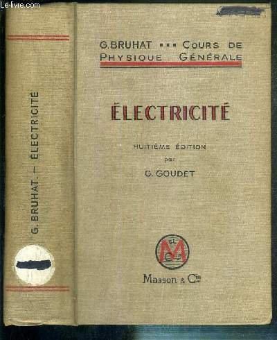COURS DE PHYSIQUE GENERALE - ELECTRICITE - HUITIEME EDITION REVISEE PAR G. GOUDET.