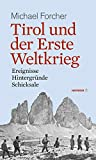 Tirol und der Erste Weltkrieg: Ereignisse, Hintergründe, Schicksale (HAYMON TASCHENBUCH) - Michael Forcher