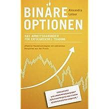 Binäre Optionen: Das Arbeitshandbuch für erfolgreiches Trading: Effektive Handelsstrategien mit zahlreichen Beispielen aus der Praxis