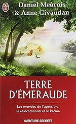 Terre d'Émeraude - Les mondes de l'après-vie, la réincarnation et le karma de Daniel Meurois