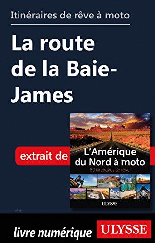 Descargar Libro Itinéraires de rêve à moto - La route de la Baie-James de Collectif