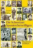 Die Schweizer Spanienfreiwilligen: Biografisches Handbuch - Peter Huber