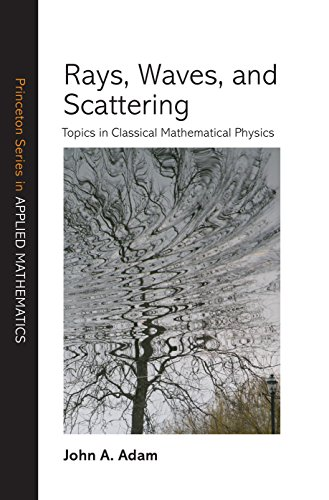 Rays, Waves, and Scattering: Topics in Classical Mathematical Physics (Princeton Series in Applied Mathematics) (English Edition)