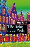 Tödliche neue Welt: Kriminalroman (Kriminalromane im GMEINER-Verlag)
