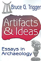 [(Artifacts and Ideas : Essays in Archaeology)] [By (author) Bruce G. Trigger] published on (June, 2007)