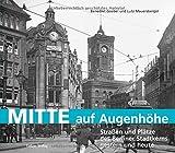 Mitte auf Augenhöhe: Straßen und Plätze des Berliner Stadtkerns gestern und heute - Benedikt Goebel, Lutz Mauersberger