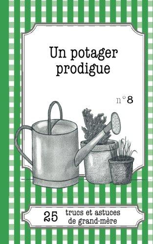 Un potager prodigue: 25 Trucs Et Astuces De Grand-Mère par Gaëlle Van Ingelgem