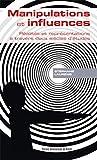 Manipulations et influences: Réalités et représentations à travers deux siècles d'études