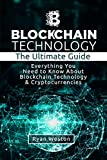 Blockchain Technology: The Ultimate Guide: Everything You Need to Know About Blockchain Technology & Cryptocurrencies ( Bitcoin Book, Ethereum. Blockchain Technology Guide, Blockchain for Beginners)