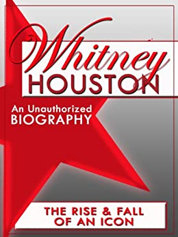 Whitney Houston: An Unauthorized Biography (English Edition) par [Belmont and Belcourt Biographies]