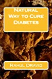 Natural Way to Cure Diabetes: Cure Your Diabetes Naturally
