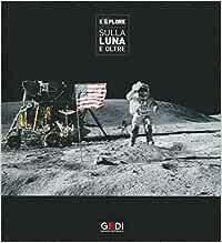 Explore Sulla Luna E Oltre Catalogo Della Mostra Pisa 22 Marzo 21 Luglio 2019 Ediz Illustrata Amazon It Cattaneo Marco Libri