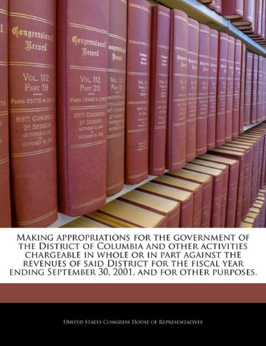 Making appropriations for the government of the District of Columbia and other activities chargeable in whole or in part against the revenues of said ... September 30, 2001, and for other purposes.