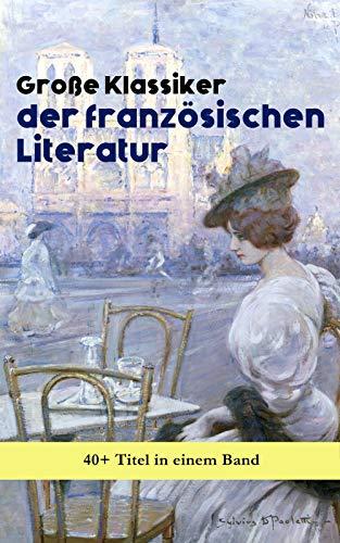 Große Klassiker der französischen Literatur: 40+ Titel in einem Band: Die Elenden, Der Graf von Monte Christo, Die Kameliendame, Die Prinzessin von Clèves, ... und Schwarz, Gefährliche Liebschaften...