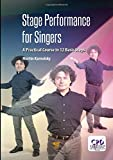 Stage Performance for Singers: A Practical Course in 12 Basic Steps - Martin Karnolsky