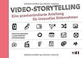 Video-Storytelling: Eine praxisorientierte Anleitung für innovative Unternehmen