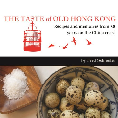 Taste of Old Hong Kong: Recipes & Memories from 30 Years on the China Coast (Chinesisch-taste)