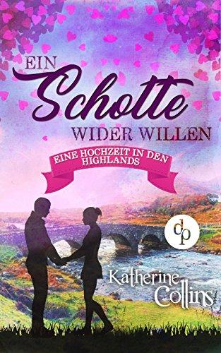 Ein Schotte wider Willen (Liebesroman) (Eine Hochzeit in den Highlands-Reihe 3)