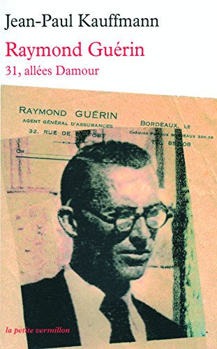 31, allées Damour: Raymond Guérin (1905-1955) par Jean-Paul Kauffmann