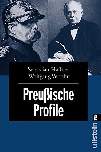 Preußische Profile: Porträts von 12 herausragenden Preußen - von Friedrich Wilhelm 1. über Otto von Bismarck und Friedrich Engels bis hin zu Ernst Niekisch