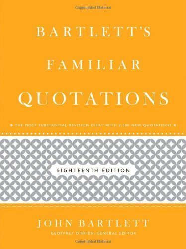 Bartlett's Familiar Quotations by O'Brien, Geoffrey, Bartlett, John 18th (eighteenth) (2012) Hardcover