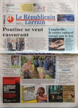 REPUBLICAIN LORRAIN (LE) [No 226] du 24/09/2006 - SANTE - HALLUX VALGUS - SOULAGER OU OPERER - CINEMA - LA MODE EST AU DIABLE - DEMAIN LA TERRE - EDUCATION - CHERCHER L'AUTORITE - ALIMENTATION - MANGER MOINS C'EST MIEUX - SCIENCES - MAITRISER LE CLIMAT - BERLIN - SEQUENCE OSTALGIE - ECOLOGIE - LA PLUIE CADEAU DU CIEL - TOURISME RURAL - POUR VALIDES ET HANDICAPES - POUTINE SE VEUT RASSURANT - LONGLAVILLE - LE CENTRE CULTUREL RAVAGE PAR LE FEU - SPORTS - FOOTBALL - LYON FRAPPE FORT - NANCY TIENT
