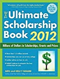 [The Ultimate Scholarship Book 2012: Billions of Dollars in Scholarships, Grants & Prizes] (By: Gen Tanabe) [published: July, 2011]