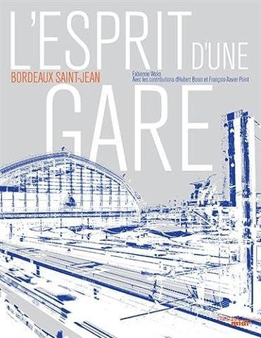 L'esprit d'une gare, Bordeaux Saint-Jean - Bordeaux Saint Jean