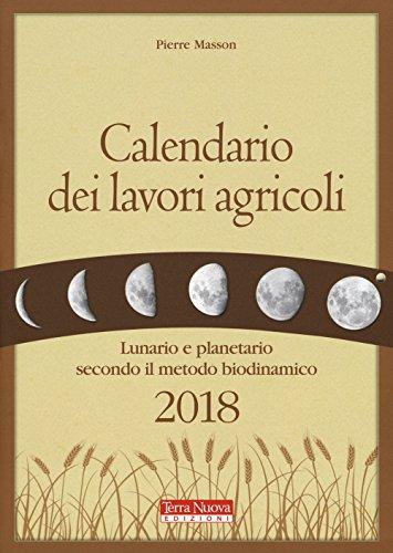 Calendario dei lavori agricoli 2018. Lunario e planetario secondo il metodo biodinamico