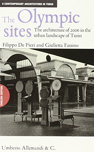 The Olympic sites : the architecture of 2006 in the urban landscape of Turin / Filippo De Pieri, Giulietta Fassino | De Pieri, Filippo (1968-....)