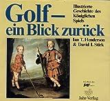 Golf, ein Blick zur?ck - Illustrierte Geschichte des K?niglichen Spiels