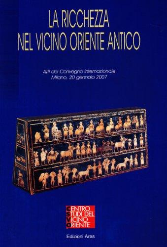 La ricchezza nel vicino Oriente antico. Atti di convegno (Milano, 20Gennaio2007) (Origini)