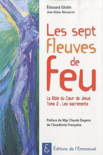 Les Sept Fleuves de Feu la Bible du Coeur de Jesus Tome 2 les Sacrements par Edouard Glotin, J.-D. Moneyron