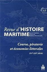 Revue d'histoire maritime, N° 17/2013 : Course, piraterie et économies littorales (XVe-XXIe siècle)