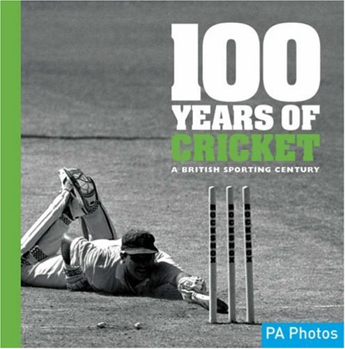 100 Years of Cricket: A British Sporting Century (100 Years of Sport)