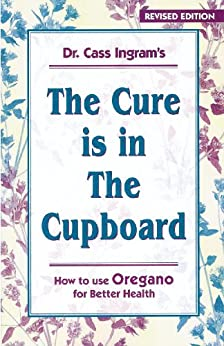 The Cure is in the Cupboard (Revised Edition) (English Edition) von [Ingram, Dr. Cass]