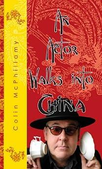 An Actor Walks Into China (English Edition) di [McPhillamy, Colin]