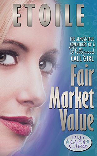 fair-market-value-the-almost-true-adventures-of-a-hollywood-call-girl-tales-of-etoile-book-2