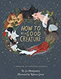 #9: How to Be a Good Creature: A Memoir in Thirteen Animals
