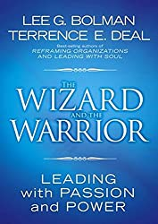 Wizard and Warrior: Leading with Passion and Power (J-B US non-Franchise Leadership)