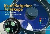 Kauf-Ratgeber Teleskope in 4 Schritten mit 100 Produktvorstellungen: Astronomische Fernrohre auswählen. Vorwissen