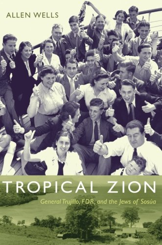 Tropical Zion: General Trujillo, FDR, and the Jews of Sosúa (American Encounters/Global Interactions)