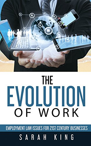 Evolution of Work: Employment law issues for 21st Century Businesses by [King, Sarah]