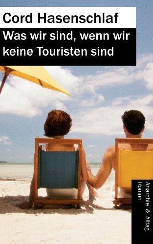 Was wir sind, wenn wir keine Touristen sind