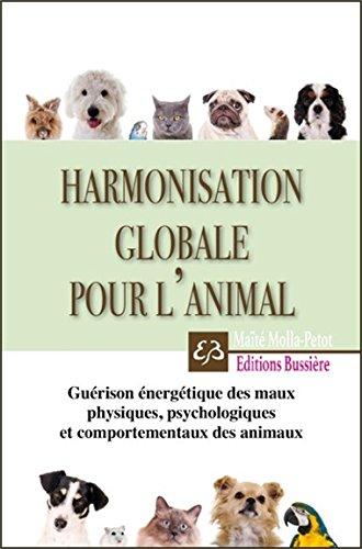 Harmonisation globale pour l'animal - Guérison énergétique des maux physiques, psychologiques et comportementaux par Maïté Molla-Petot