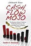 Unleash Your Cash Flow Mojo - The Business Owner's Guide to Predicting, Planning, and Controlling Your Company's Cash Flow (English Edition)