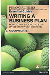 Financial Times Essential Guides Writing a Business Plan: How to win backing to start up or grow your business (The FT Guides) Paperback